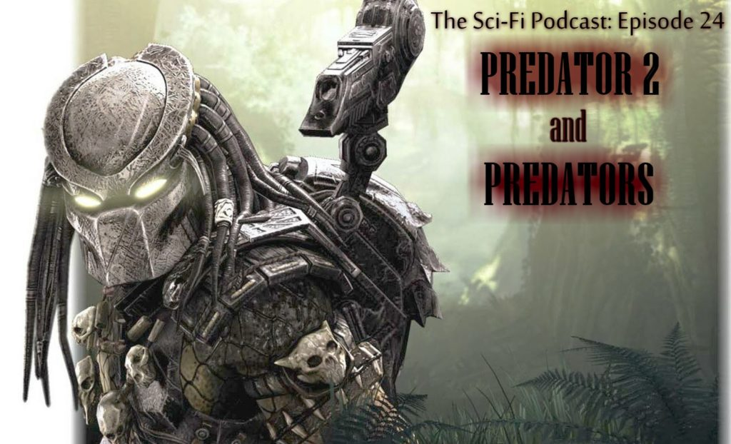 THE SCI_FI PODCAST EP 24: The Predator Franchise Part 2 – Predator 2